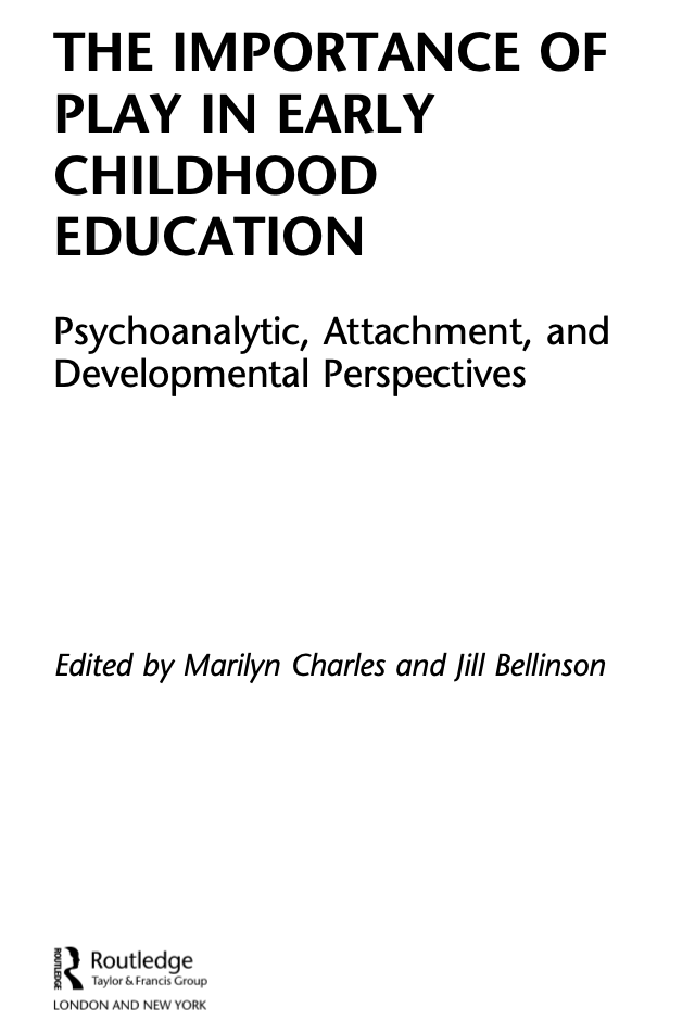 "Image of the title page of the ebook ""The Importance of Play in Early Childhood Education: Psychoanalytic, Attachment, and Developmental Perspectives edited by Marilyn Charles and Jill Bellinson and published by Routledge. The title is aligned with the top left section of the page, with editors shown in the center and the publisher name and logo in the bottom left corner."